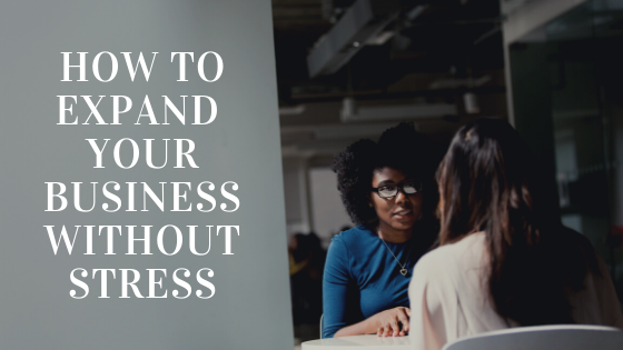 How To Expand Your Business Without Additional Stress
